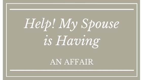 Help!  My Spouse is Having an Affair