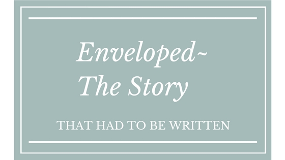 Enveloped~ The Story That Had to be Written