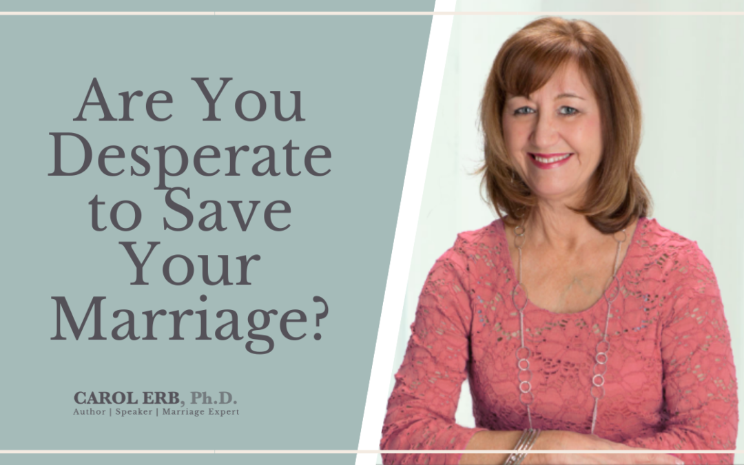 Are You Desperate to Save Your Marriage?