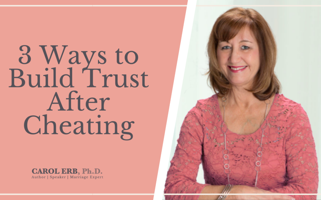 3 Ways to Build Trust After Cheating