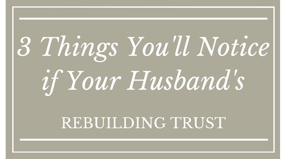 3 Things You'll Notice If Your Husband's Rebuilding Trust