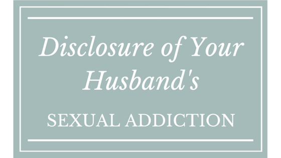 Disclosure of Your Husband's Sexual Addiction