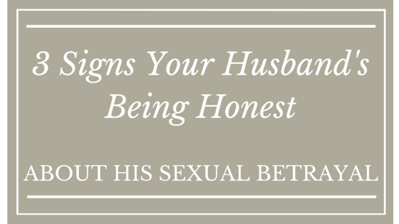 3 Signs Your Husband's  Honest About His Sexual Betrayal