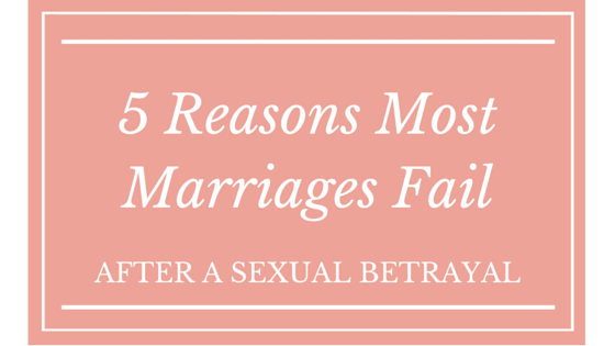 5 Reasons Why Most Marriages Fail After a Sexual Betrayal