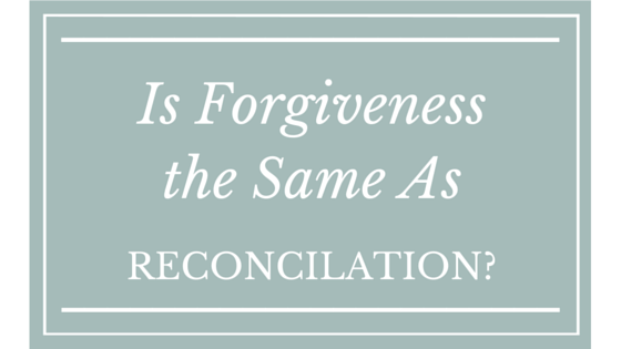 Is Forgiveness the Same as Reconciliation?
