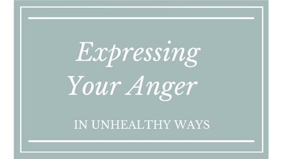 Expressing Your Anger in Unhealthy Ways