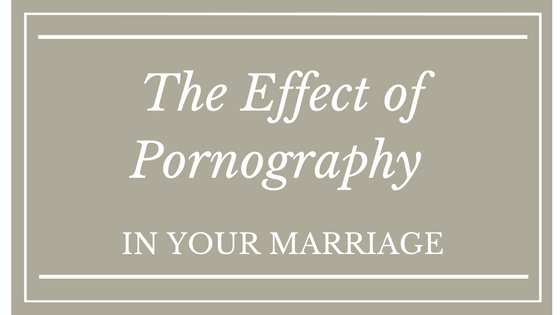 The Effect of Pornography In Your Marriage