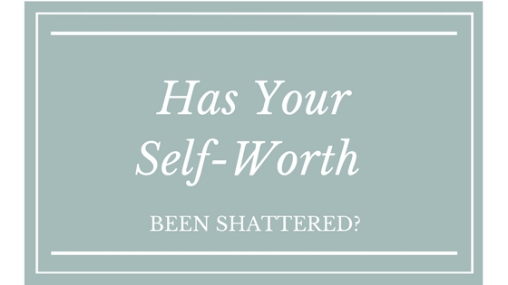 Has Your Self-Worth Been Shattered?