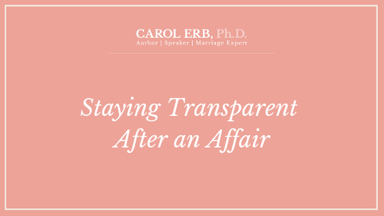 Staying Transparent After An Affair